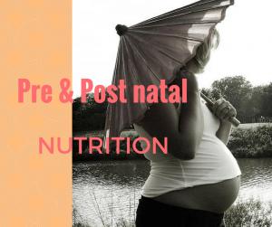 Pre & Post Natal Nutrition