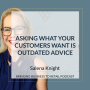 Artwork for Asking What Your Customers Want Is Outdated Advice