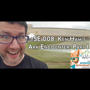 tSE 008 - A Tour of Ken Ham's Ark Encounter, Part I