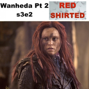 Wanheda Part 2 s3e2 -  Red Shirted: The 100 Podcast