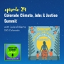 Artwork for 024: Colorado Climate, Jobs & Justice Summit with Julia Williams, 350 Colorado