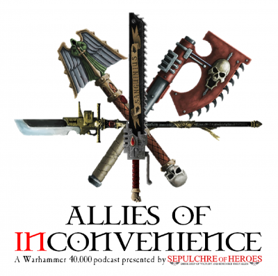 Allies of Inconvenience- A Warhammer 40k Podcast show image