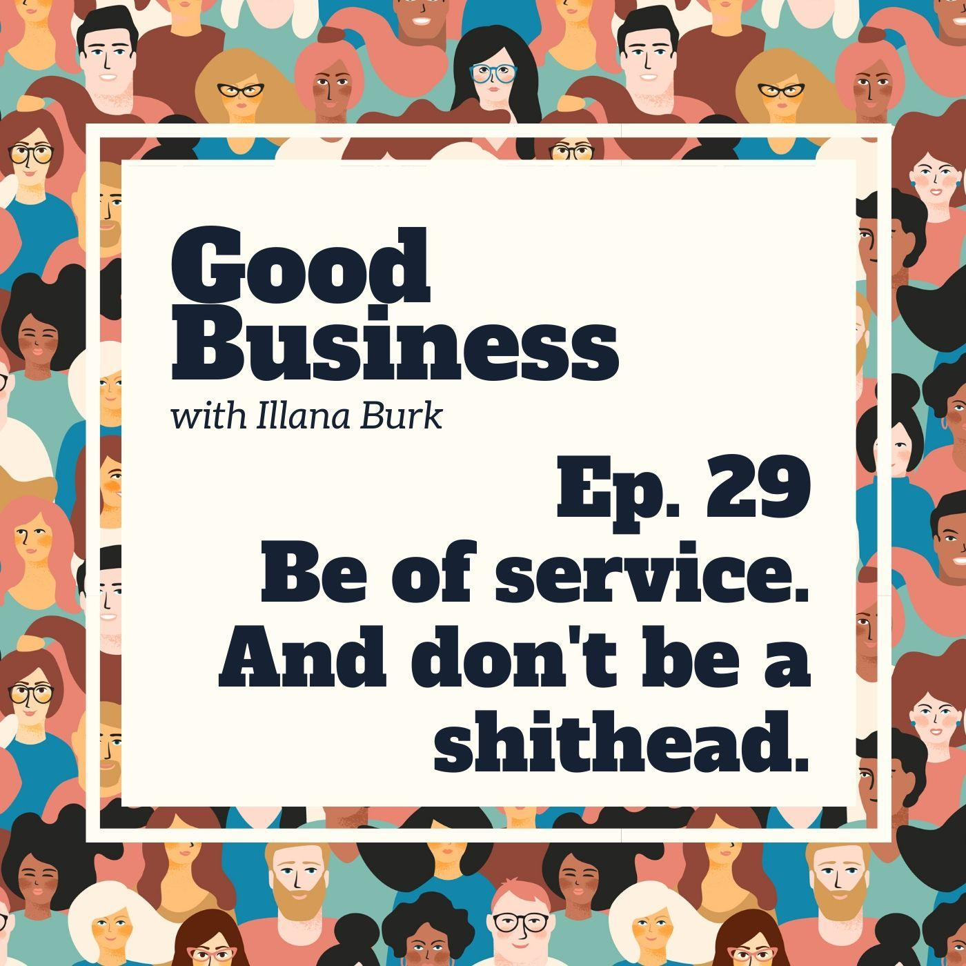 Be of service and don't be a sh*thead | GB29