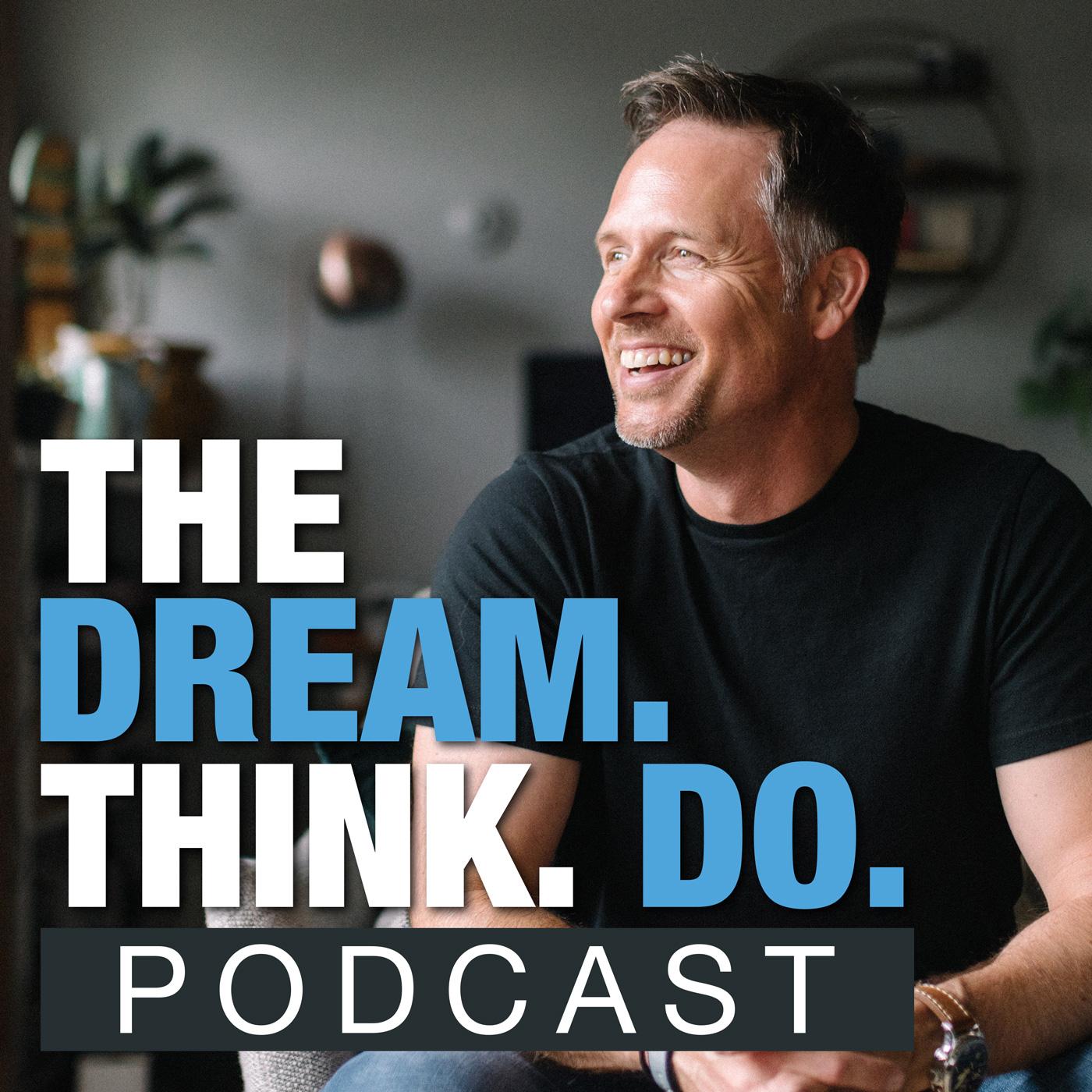The DREAM THINK DO Podcast show art