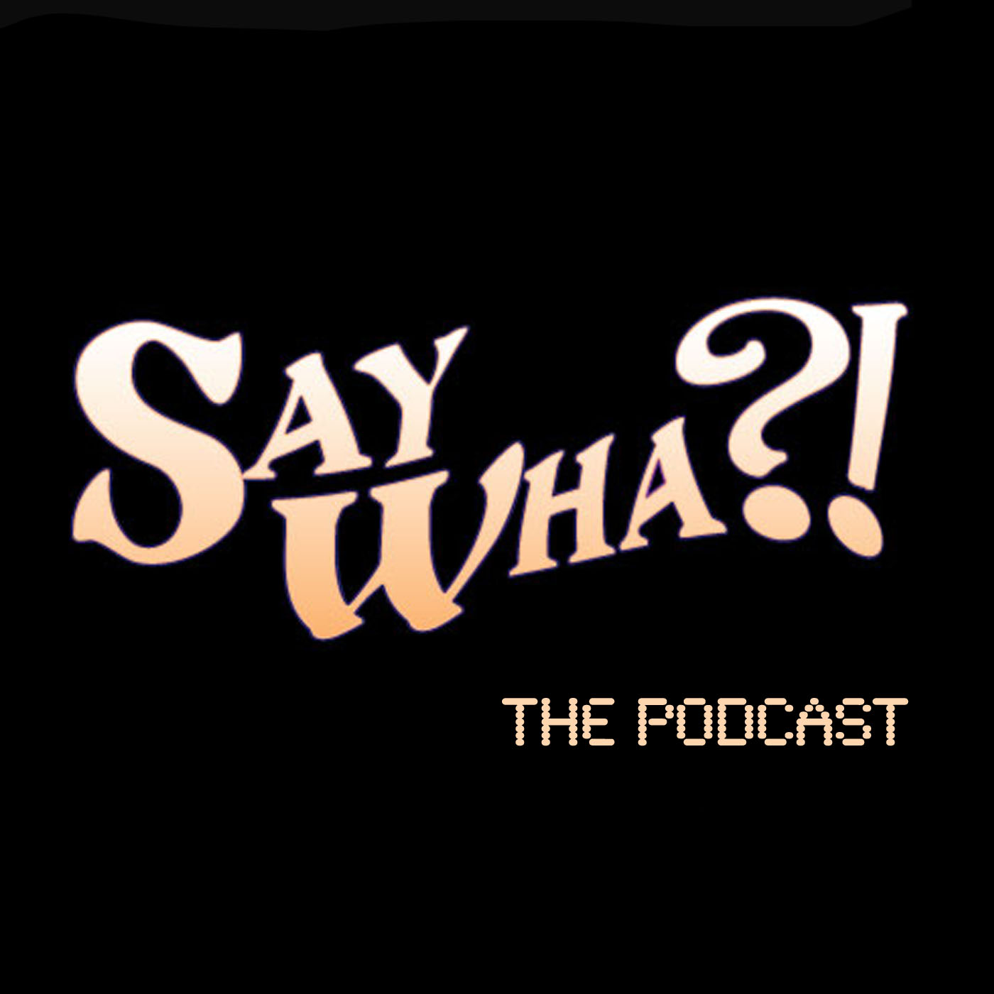 Say Wha?! The Podcast logo
