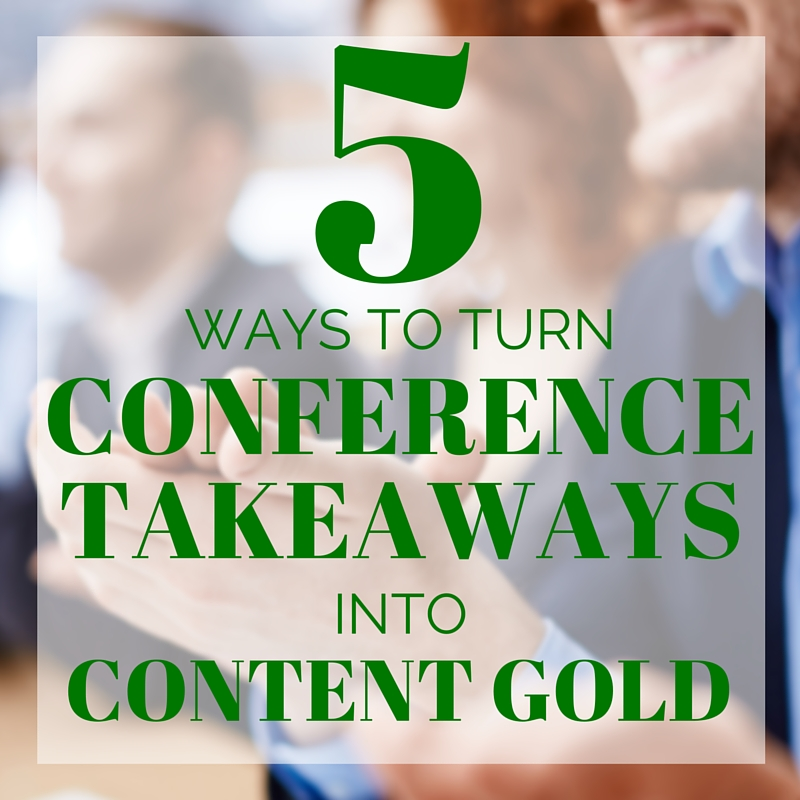 Content Marketing Podcast 164: 5 Ways to Turn Conference Takeaways into Content Marketing Gold