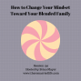 Artwork for 130: How to Change Your Mindset Toward Your Blended Family