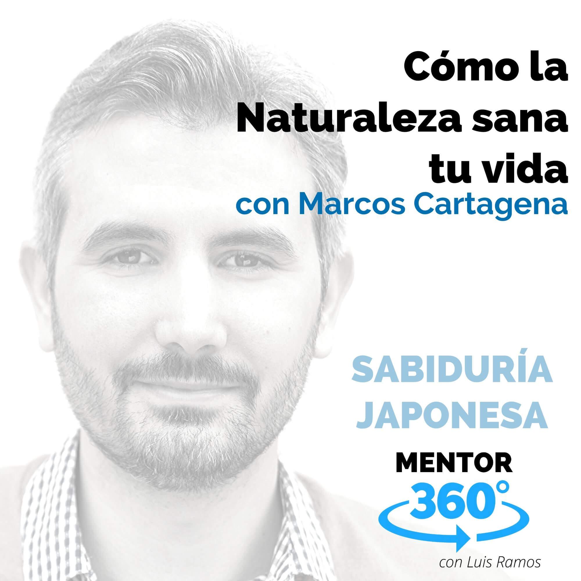 Cómo la Naturaleza sana tu vida, con Marcos Cartagena - SABIDURÍA JAPONESA