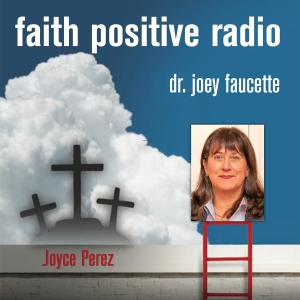 Faith Positive Radio: Joyce Perez