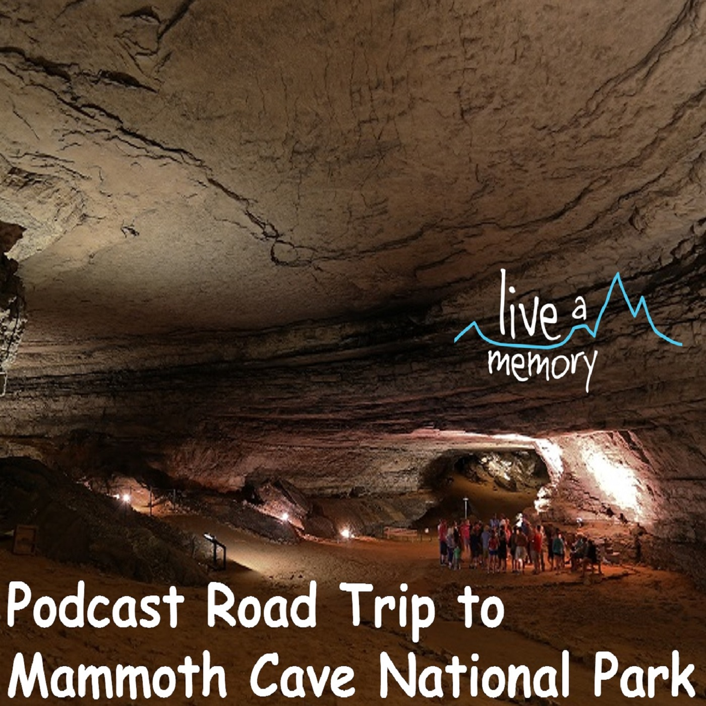 Mammoth Cave National Park – Live a Memory Podcast Road Trip
