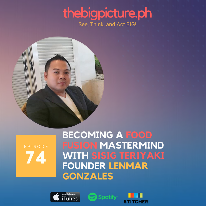 #74: Becoming a Food Fusion Mastermind With Sisig Teriyaki Founder Lenmar Gonzales