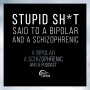 Artwork for Ep 13: Stupid Shit said to a Bipolar and A Schizophrenic