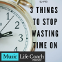 Artwork for 3 Things To Stop Wasting Time On