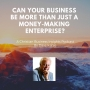 Artwork for Can your business become more than just a money-making entity?