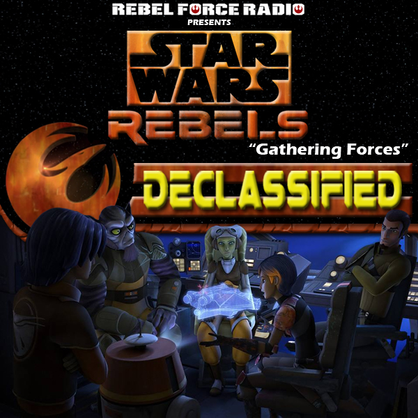 "Star Wars Rebels: Declassified: ""Gathering Forces"""