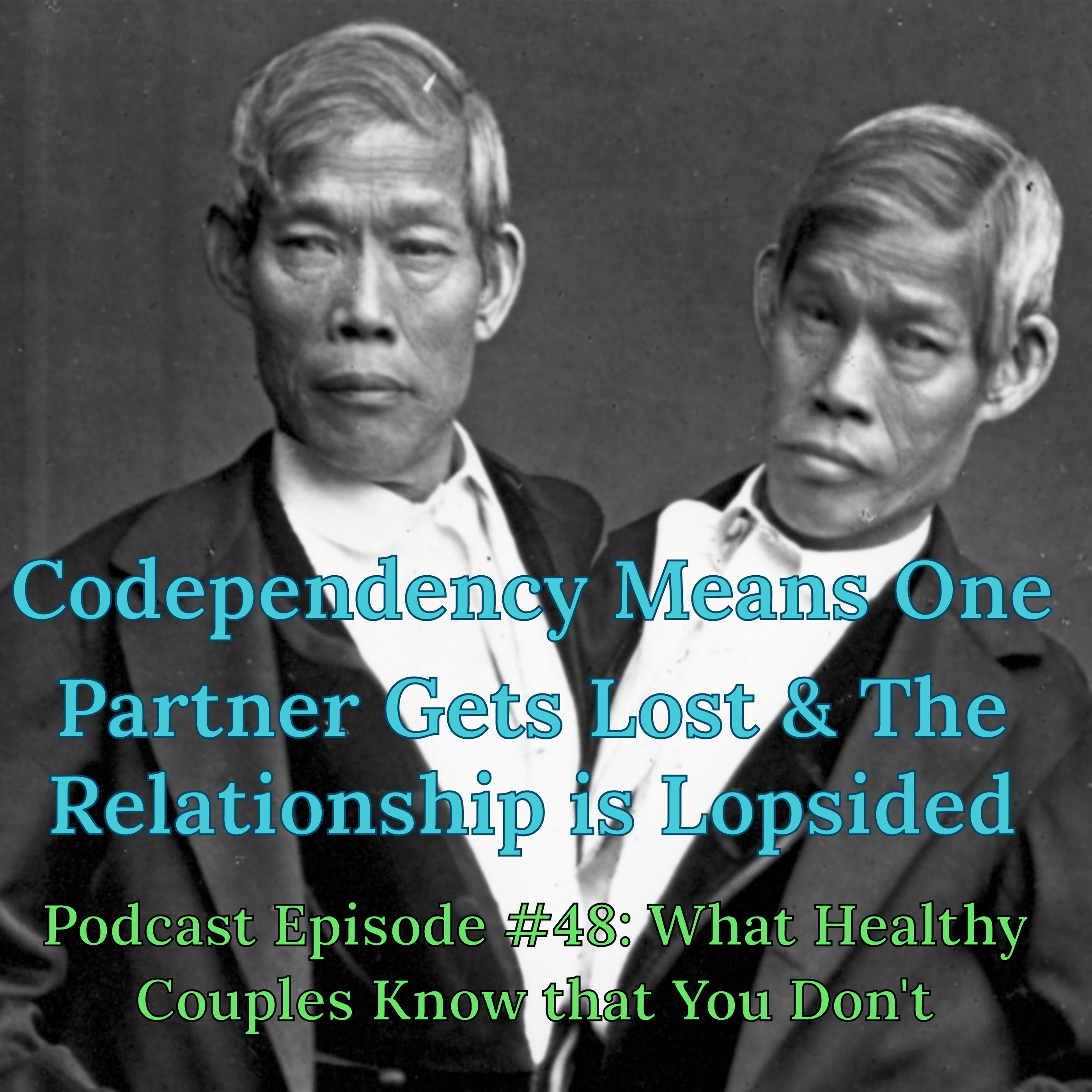 What Healthy Couples Know That You Don't - Codependency Means Someone Gets Lost & The Relationship is Lopsided
