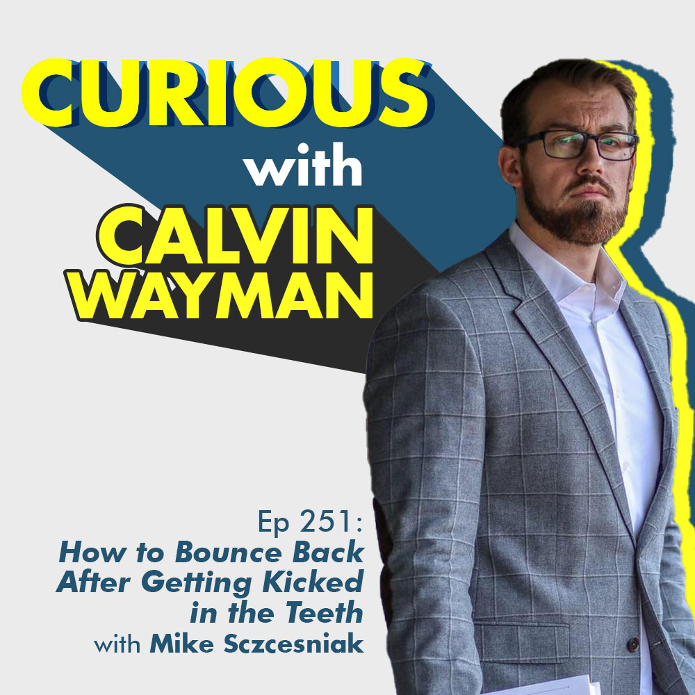 Ep251-How to Bounce Back After Getting Kicked In the Teeth with Mike Sczcesniak