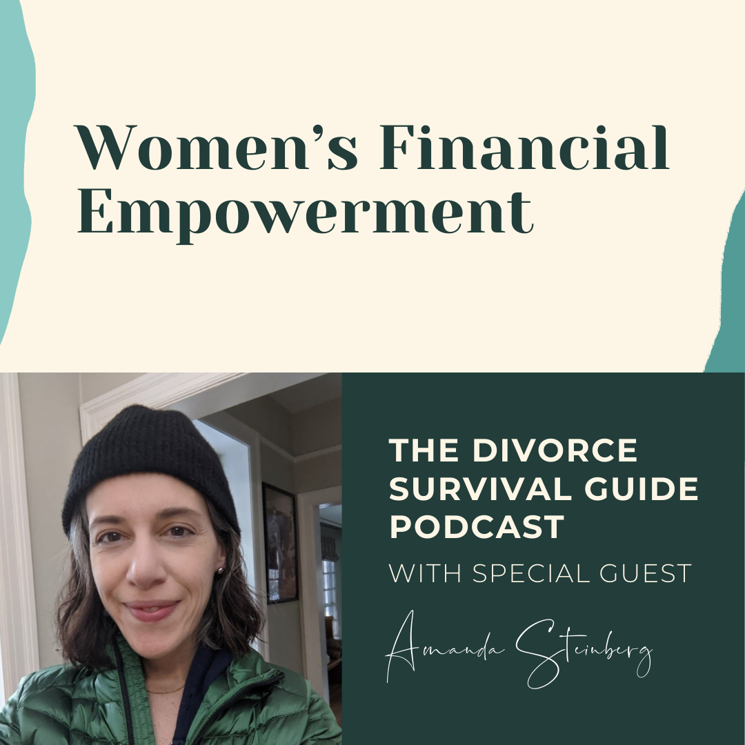 The Divorce Survival Guide Podcast - Women's Financial Empowerment with Amanda Steinberg