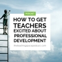 Artwork for How to Get Teachers Excited about Professional Development