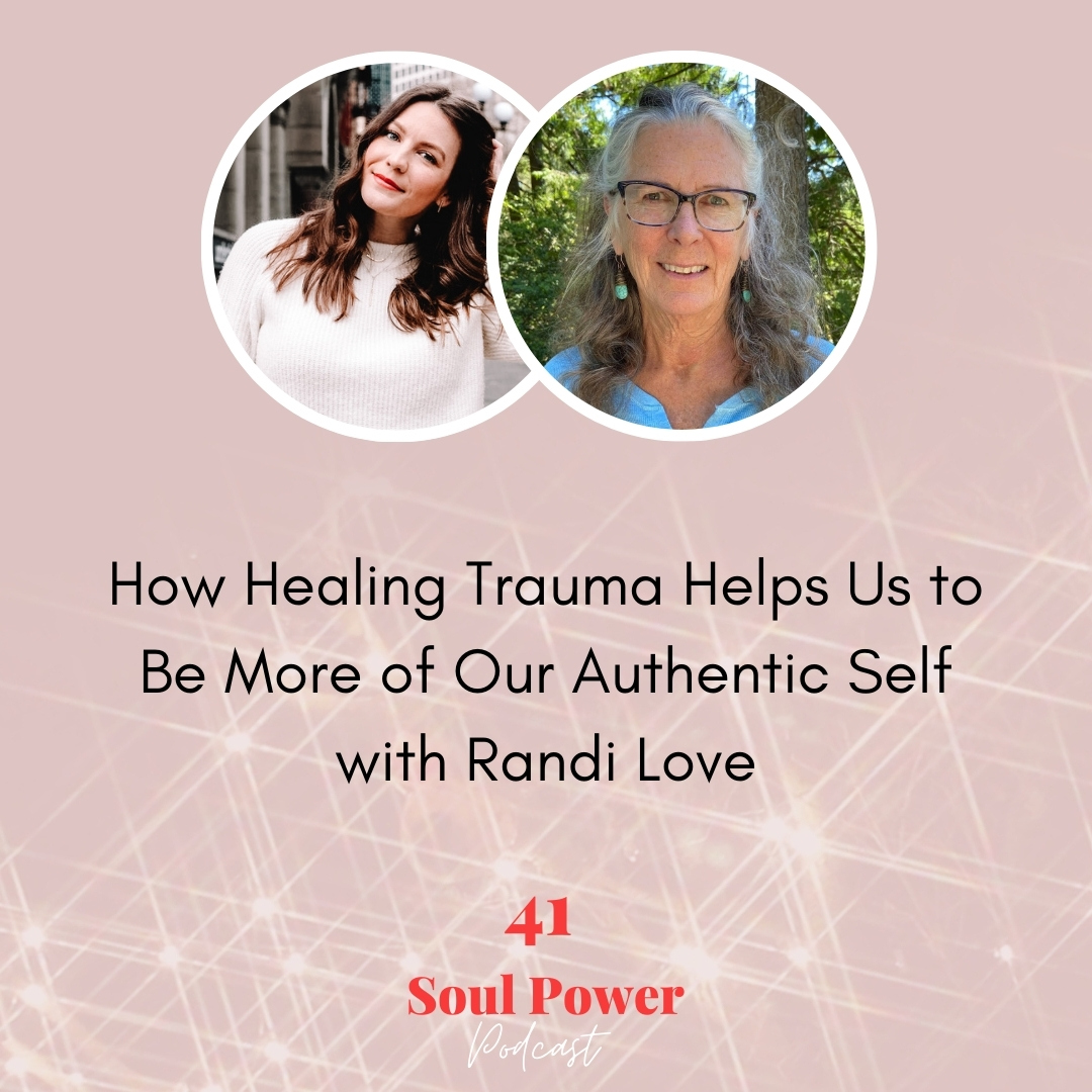 41: How Healing Trauma Helps Us to Be More of Our Authentic Self with Randi Love
