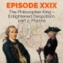 Artwork for Episode 29 - The Philosopher King - Enlightened Despotism, part 2, Prussia