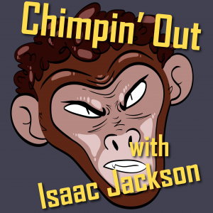 Chimpin' Out with Isaac Jackson