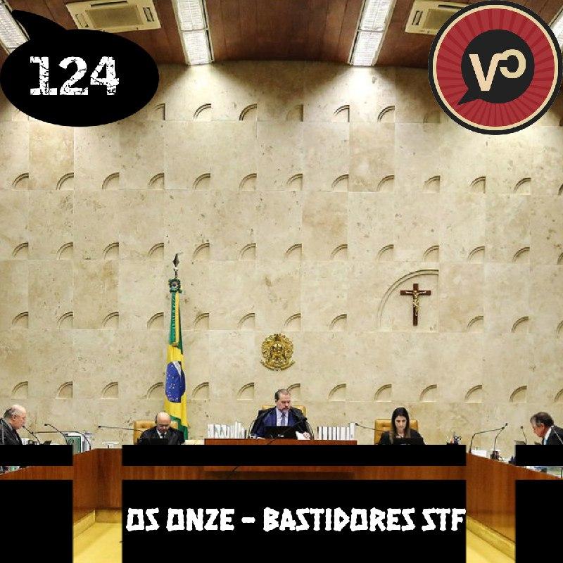 #124 Os Onze: Bastidores do STF