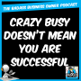 Artwork for Crazy Busy Doesn't Mean You Are Successful