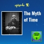 Artwork for 010: The Myth of Time with Martin Luther King, Jr.