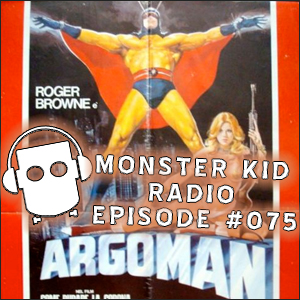 Monster Kid Radio #075 - Interview with Argoman, Roger Browne