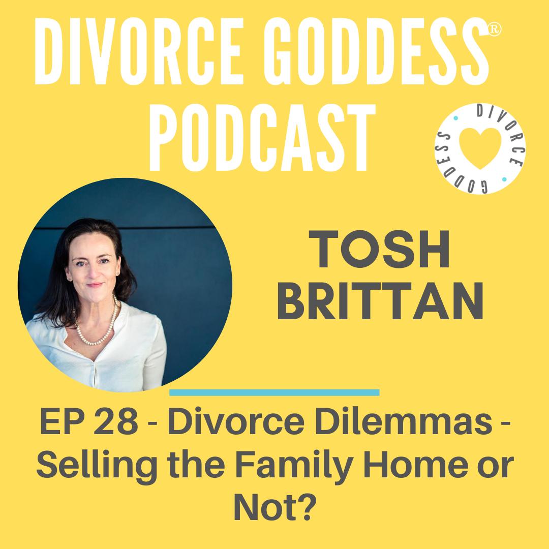 Divorce Goddess Podcast - Divorce Dilemmas - Selling the Family Home or Not?