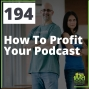 Artwork for 194 How To Profit Your Audience