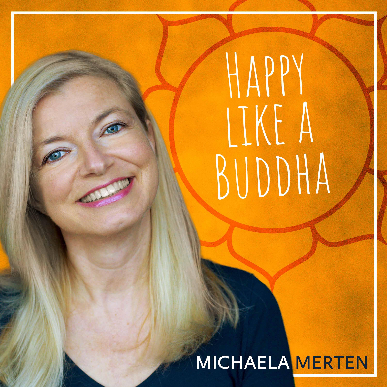 Artwork for Happy like a Buddha - Dein Glückspodcast mit Michaela Merten | Folge 1