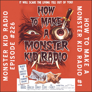 Monster Kid Radio #226 / How to Make a Monster Kid Radio #1
