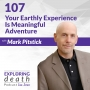 Artwork for Your Earthly Experience Is Meaningful Adventure with Mark Pitstick - Episode 107