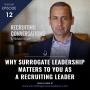 Artwork for Why Surrogate Leadership Matters To You As A Recruiting Leader