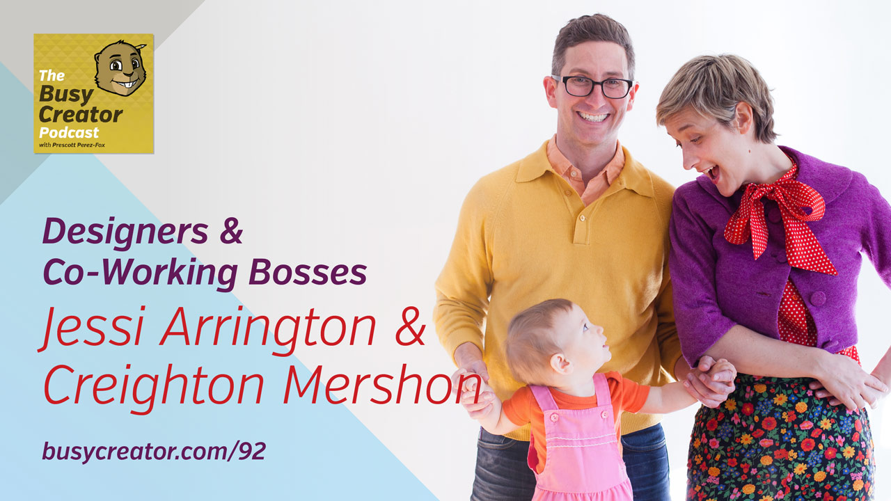 Balancing a Design Practice and Co-Working Space in New York City, with Jessi Arrington & Creighton Mershon — The Busy Creator Podcast 92