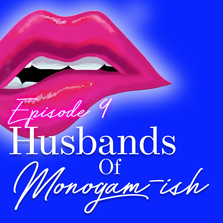 Monogam-ish Podcast - Episode 9: The Husbands of Monogam-ish