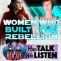 Artwork for You Talk We Listen #2: Women Who Built The Rebellion
