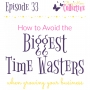 Artwork for Episode 33: How to Avoid the Biggest Time Wasters When Growing Your Business