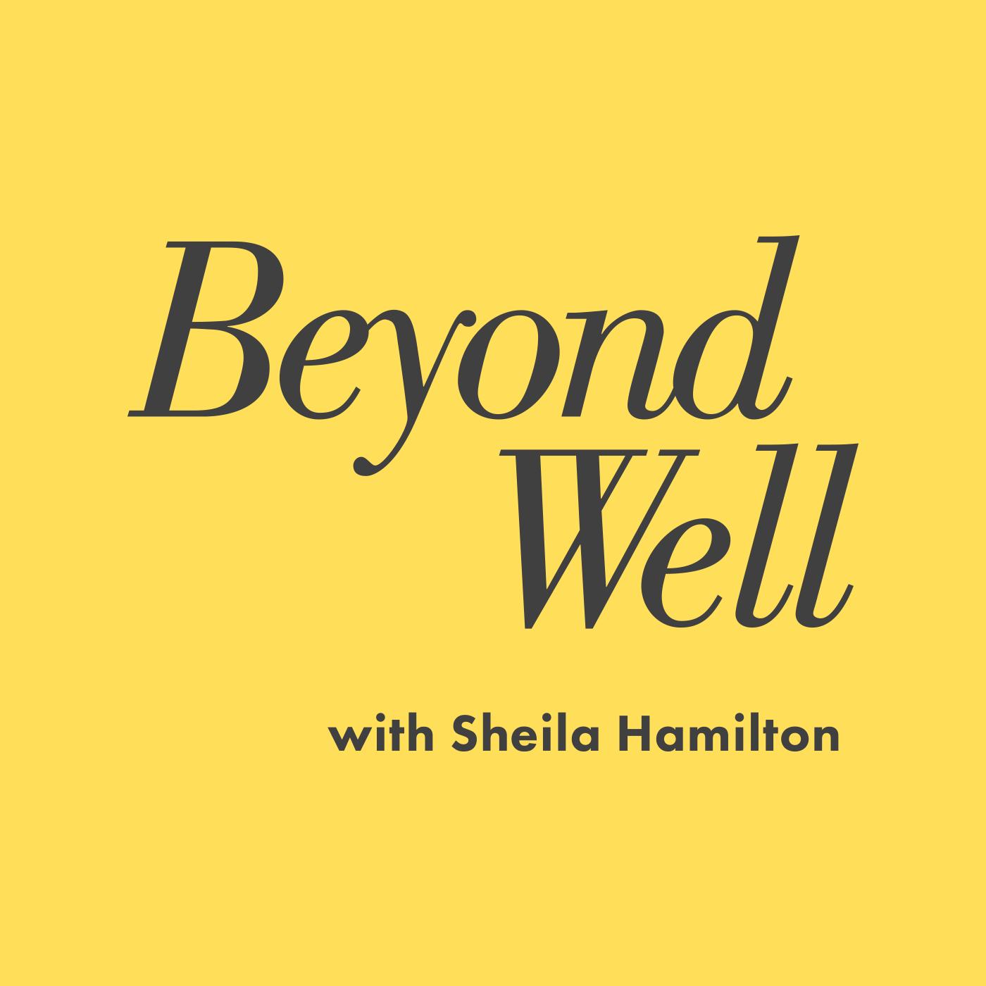 Beyond Well with Sheila Hamilton show art