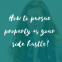 Artwork for How to pursue property as your side hustle!