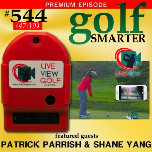 544 Premium: Live View Golf with PGA Certified Instructor Patrick Parrish and Inventor Shane Yang