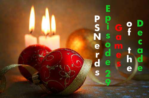 PSNerds Episode 29: Games of the Decade