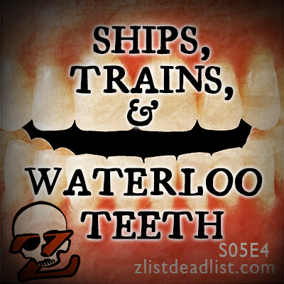 S05E4 Ships, Trains, and Waterloo Teeth