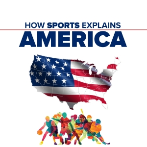 How Sports Explains America