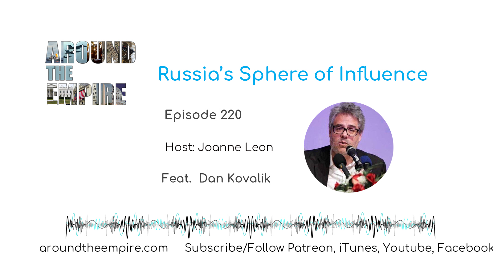 Ep 220 Russia's Sphere of Influence feat Kovalik