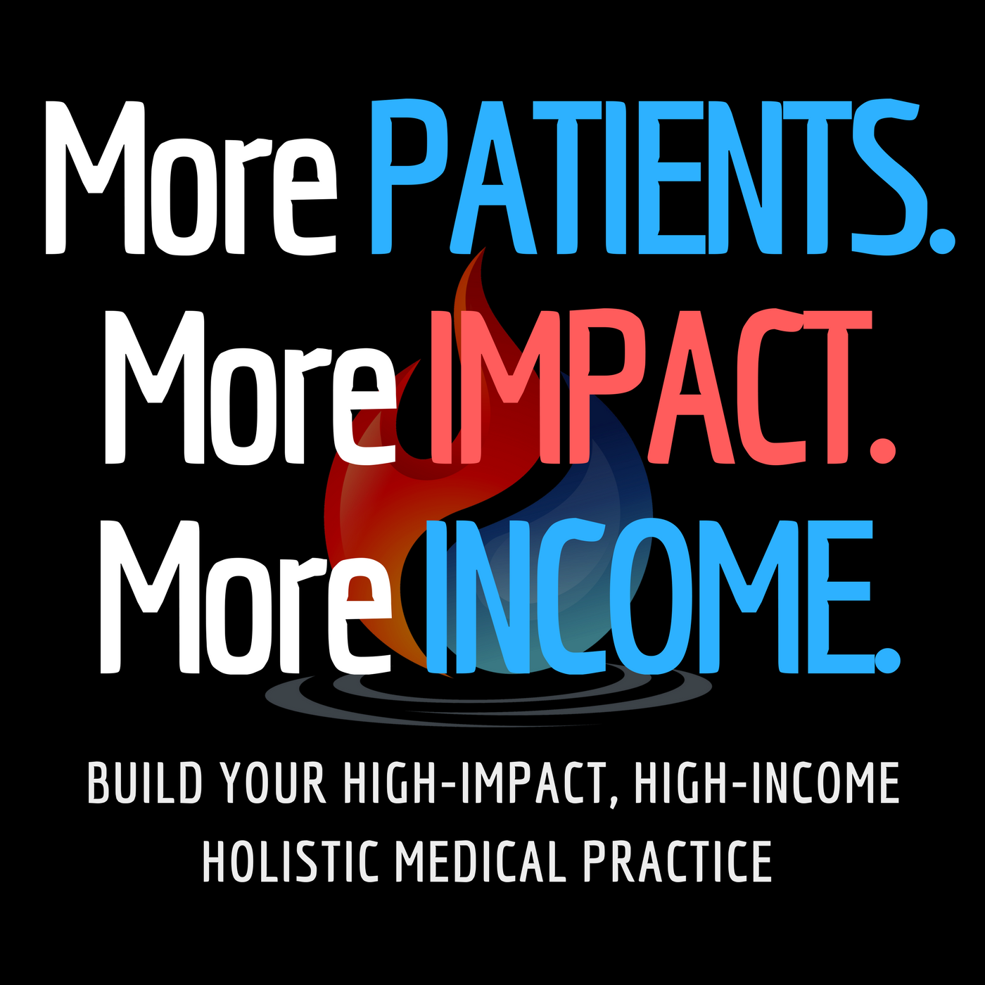 More Patients. More Impact. More Income