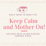 Artwork for Keep Calm and Mother On!  Mom to Mom tips during Coronavirus