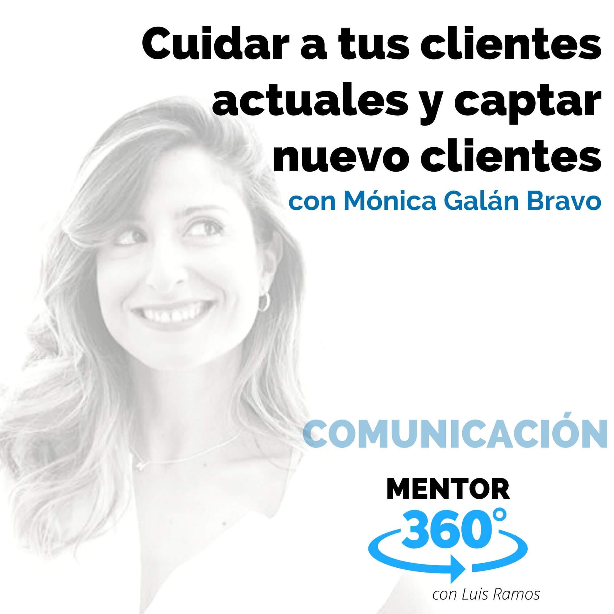 Cuidar a tus clientes actuales y captar nuevos clientes, con Mónica Galán Bravo - COMUNICACIÓN